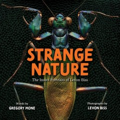 Strange nature : the insect portraits of Levon Biss / words by Gregory Mone ; photographs by Levon Biss. - words by Gregory Mone ; photographs by Levon Biss.