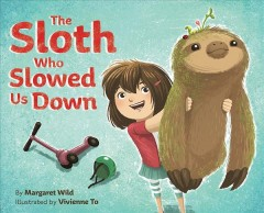The sloth who slowed us down /  by Margaret Wild ; illustrated by Vivienne To. - by Margaret Wild ; illustrated by Vivienne To.