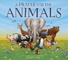 A prayer for the animals /  Daniel Kirk.