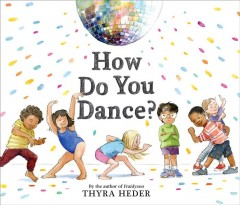 How do you dance? /  Thyra Heder. - Thyra Heder.