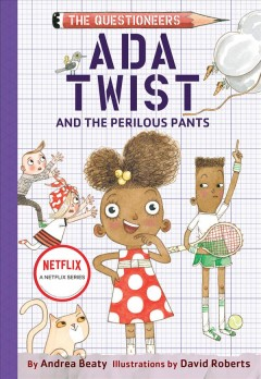 Ada Twist and the perilous pants /  by Andrea Beaty ; illustrated by David Roberts. - by Andrea Beaty ; illustrated by David Roberts.