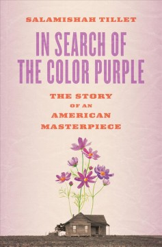 In search of the color purple : the story of an American masterpiece / Salamishah Tillet. - Salamishah Tillet.