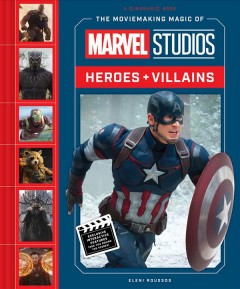 The moviemaking magic of Marvel Studios : heroes + villains / written by Eleni Roussos.