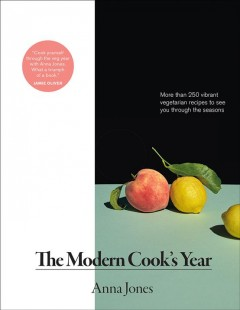 The modern cook's year : more than 250 vibrant vegetarian recipes to see you through the seasons / Anna Jones ; photographs by Ana Cuba. - Anna Jones ; photographs by Ana Cuba.