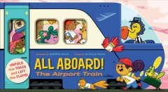 All aboard! The airport train /  illustrated by Andrew Kolb ; written by Nichole Mara. - illustrated by Andrew Kolb ; written by Nichole Mara.