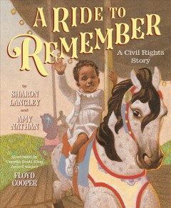 A ride to remember : a civil rights story / by Sharon Langley and Amy Nathan ; illustrated by Floyd Cooper. - by Sharon Langley and Amy Nathan ; illustrated by Floyd Cooper.