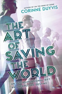 The art of saving the world /  by Corinne Duyvis. - by Corinne Duyvis.