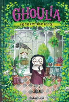 Ghoulia and the mysterious visitor /  text and illustrations by Barbara Cantini ; translated from the Italian by Anna Golding. - text and illustrations by Barbara Cantini ; translated from the Italian by Anna Golding.