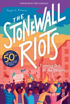 The Stonewall Riots : coming out in the streets / Gayle E. Pitman ; foreword by Fred Sargeant. - Gayle E. Pitman ; foreword by Fred Sargeant.