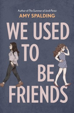 We used to be friends /  a novel by Amy Spalding. - a novel by Amy Spalding.