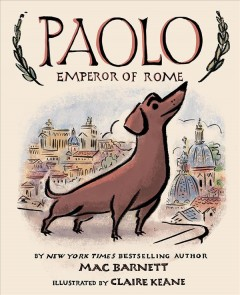 Paolo, Emperor of Rome /  author, Mac Barnett ; illustrator, Claire Keane. - author, Mac Barnett ; illustrator, Claire Keane.