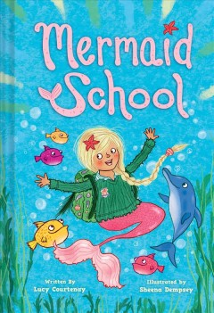 Mermaid School /  written by Lucy Courtenay ; illustrated by Sheena Dempsey.
