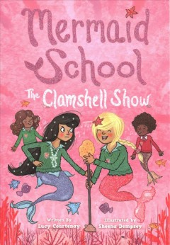 The Clamshell Show /  Lucy Courtenay ; illustrated by Sheena Dempsey. - Lucy Courtenay ; illustrated by Sheena Dempsey.