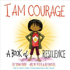I am courage : a book of resilience / by Susan Verde ; art by Peter H. Reynolds. - by Susan Verde ; art by Peter H. Reynolds.