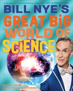 Bill Nye's great big world of science /  by Bill Nye and Gregory Mone.