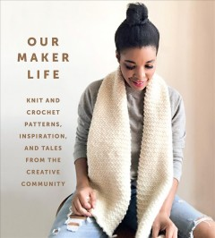 Our maker life knit and crochet patterns, inspiration, and tales from the creative community /  Jewell Washington.