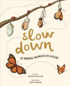 Slow down : 50 mindful moments in nature / written by Rachel Williams ; illustrated by Freya Hartas. - written by Rachel Williams ; illustrated by Freya Hartas.