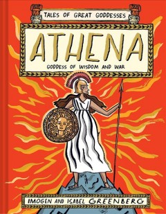 Athena : goddess of wisdom and war / Imogen and Isabel Greenberg. - Imogen and Isabel Greenberg.