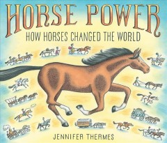 Horse power : how horses changed the world / Jennifer Thermes. - Jennifer Thermes.