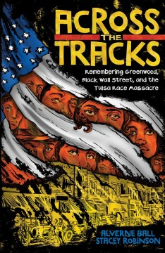 Across the tracks : remembering Greenwood, Black Wall Street, and the Tulsa Race Massacre / Alverne Ball, Stacey Robinson. - Alverne Ball, Stacey Robinson.