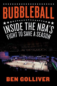 Bubbleball : inside the NBA's fight to save a season / Ben Golliver.
