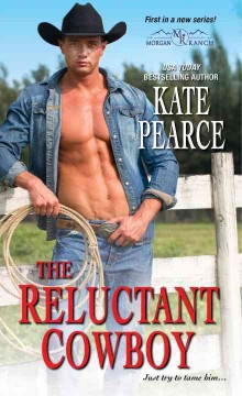 The reluctant cowboy /  Kate Pearce.