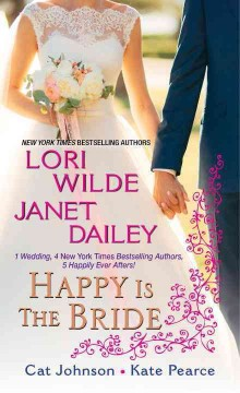 Happy is the bride /  Lori Wilde, Janet Dailey, Cat Johnson, Kate Pearce.