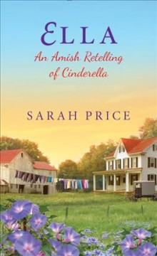Ella : an Amish retelling of Cinderella / Sarah Price. - Sarah Price.