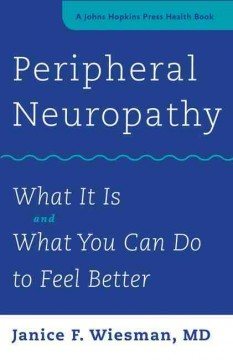 Peripheral neuropathy : what it is and what you can do to feel better / Janice F. Wiesman, MD.