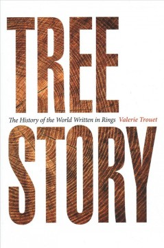 Tree story : the history of the world written in rings / Valerie Trouet. - Valerie Trouet.