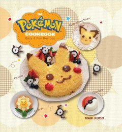 The Pokémon cookbook : easy and fun recipes / by Maki Kudo. - by Maki Kudo.