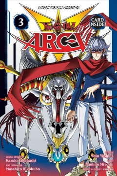 Yu-Gi-Oh! Arc-V Volume 3 /  original concept by Kazuki Takahashi ; story by Shin Yoshida ; art by Naohito Miyoshi ; translation + English adaptation, Taylor Engel and John Werry, HC Language Solutions, Inc..