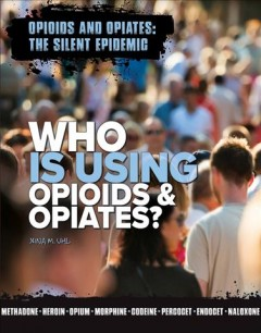 Who is using opioids and opiates? /  Xina Uhl. - Xina Uhl.