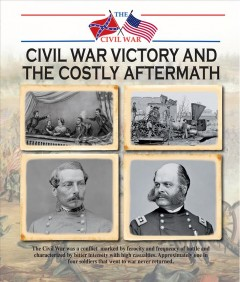 Civil War victory and the costly aftermath /  Jonathan Sutherland & Diane Canwell. - Jonathan Sutherland & Diane Canwell.