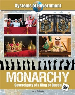 Monarchy : sovereignty of a king or queen / Larry Gillespie.