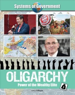 Oligarchy : power of the wealthy elite / Larry Gillespie.