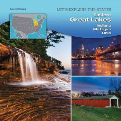 Eastern Great Lakes : Indiana, Michigan, Ohio / Laura Helweg.