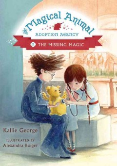 The missing magic /  by Kallie George ; illustrated by Alexandra Boiger. - by Kallie George ; illustrated by Alexandra Boiger.