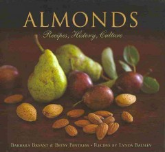 Almonds : recipes, history, culture / Barbara Bryant and Betsy Fentress ; recipes by Lynda Balslev ; with contributions from celebrated chefs and food writers ; photographs by Robert Holmes. - Barbara Bryant and Betsy Fentress ; recipes by Lynda Balslev ; with contributions from celebrated chefs and food writers ; photographs by Robert Holmes.