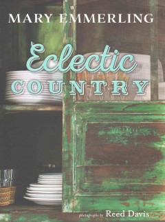 Eclectic country /  Mary Emmerling ; photographs by Reed Davis.