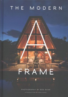 The modern A frame /  photography by Ben Rahn ; introduction by Chad Randl.