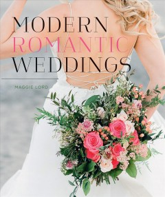 Modern romantic weddings /  Maggie Lord. - Maggie Lord.