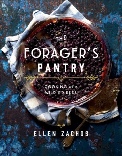 The forager's pantry : cooking with wild edibles / Ellen Zachos ; photographs by Douglas Merriam.
