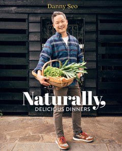 Naturally, delicious dinners /  Danny Seo. - Danny Seo.