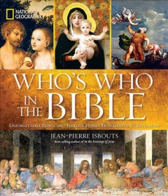 Who's who in the Bible : unforgettable people and timeless stories from Genesis to Revelation / Jean-Pierre Isbouts. - Jean-Pierre Isbouts.