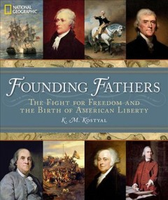 Founding fathers : the fight for freedom and the birth of America / K.M. Kostyal.