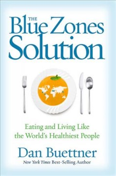 The Blue Zones solution : eating and living like the world's healthiest people / Dan Buettner.