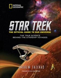 Star Trek, the official guide to our universe : the true science behind the starship voyages / Andrew Fazekas ; foreword by William Shatner.