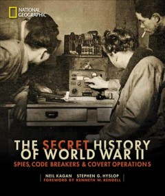 The secret history of World War II : spies, code breakers & covert operations / Neil Kagan, Stephen G. Hyslop ; foreword by Kenneth W. Rendell. - Neil Kagan, Stephen G. Hyslop ; foreword by Kenneth W. Rendell.
