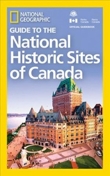 National Geographic guide to the national historic sites of Canada.